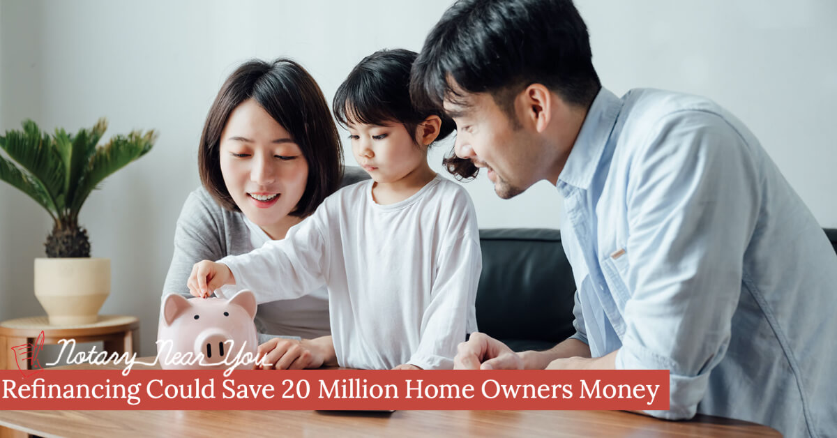 Nearly 20 Million Home Owners Could Save Money by Refinancing Now