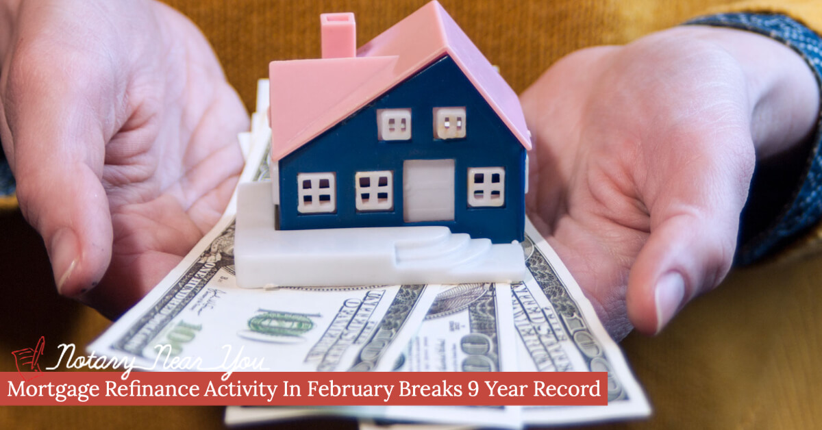 Mortgage Refinance Activity In February Breaks 9 Year Record